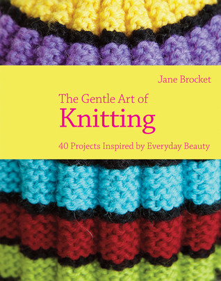The Gentle Art of Knitting by Jane Brocket
