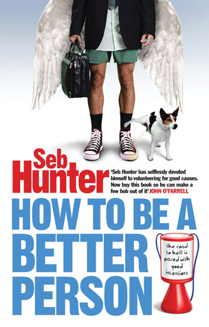How to Be a Better Person by Seb Hunter