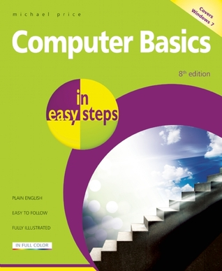 Computer Basics in Easy Steps — Windows 7 Edition by Michael Price