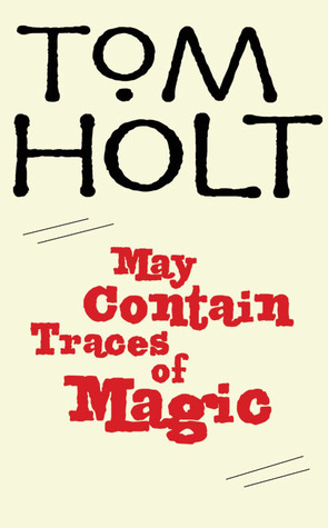 May Contain Traces of Magic by Tom Holt