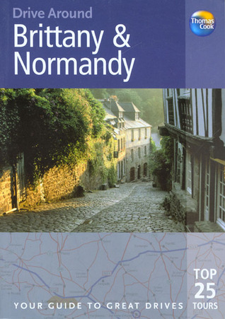Drive Around Brittany and Normandy, 2nd: Your Guide to Great Drives