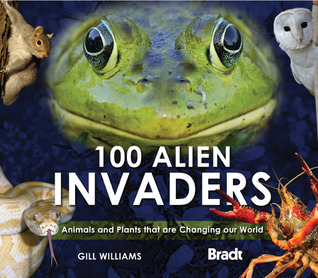 100 Alien Invaders: Animals and Plants that are Changing our World