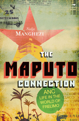 The Maputo Connection: ANC Life in the World of Frelimo  by  Nadja Manghezi