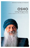 Osho: Living Dangerously: Ordinary Enlightenment for Extraordinary Times (Masters of Wisdom)
