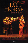Journey of the Tall Horse: A Story of African Theatre
