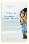Buddhism for Mothers of Schoolchildren: Finding Calm in the Chaos of the School Years
