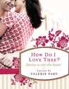 How Do I Love Thee?: Stories to Stir the Heart