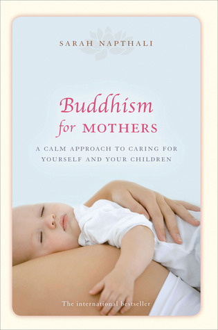 Free download Buddhism for Mothers: A Calm Approach to Caring for Yourself and Your Children PDB