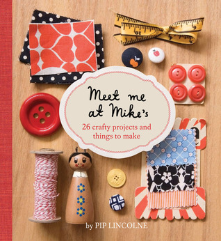 Meet Me At Mikes: 26 Crafty Projects And Things To Make