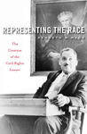 Representing the Race: The Creation of the Civil Rights Lawyer