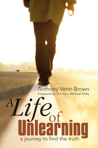 A Life of Unlearning by Anthony Venn-Brown