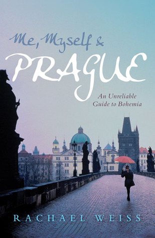 Me, Myself & Prague by Rachael Weiss