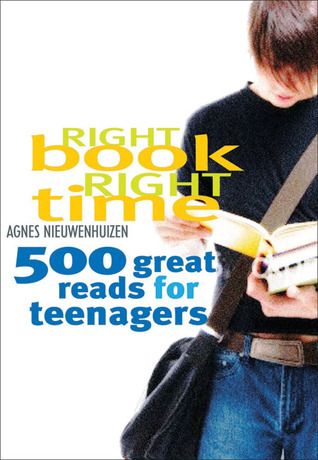 Right Book, Right Time: 500 Great Reads for Teenagers