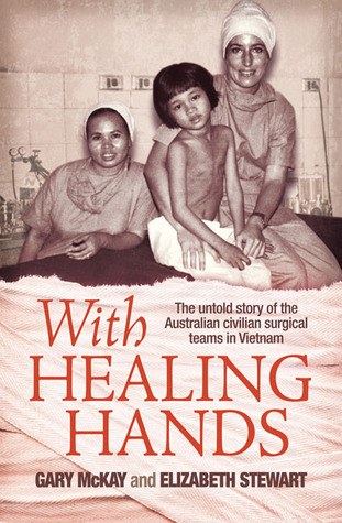 With Healing Hands: The Untold Story of Australian Civilian Surgical Teams in Vietnam