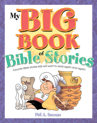 My Big Book of Bible Stories by Phil A. Smouse