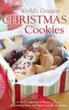 The World's Greatest Christmas Cookies: A Sweet Collection of Recipes, Tips & Decorating Ideas, and Inspiration for the Season