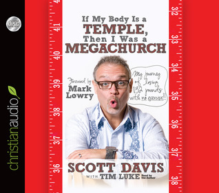 If My Body is a Temple, Then I Was a Megachurch by Scott Davis