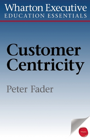 Wharton Executive Education Customer Centricity Essentials by Peter Fader