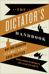 The Dictator's Handbook: Why Bad Behavior is Almost Always Good Politics