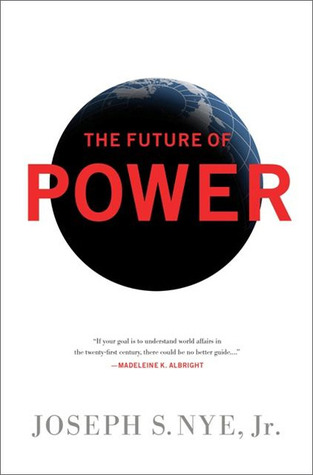 The Future of Power by Joseph S. Nye, Jr.