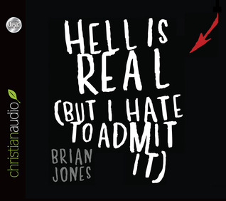 Hell Is Real by Brian C.  Jones