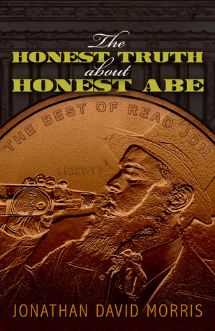 The Honest Truth About Honest Abe by Jonathan David Morris