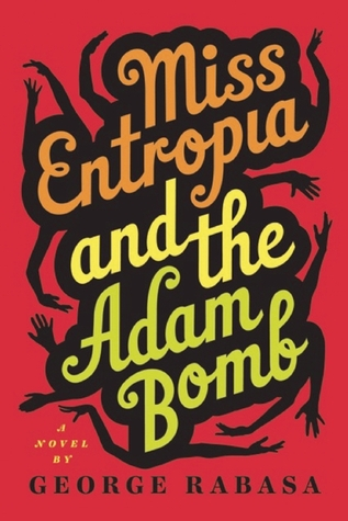 Miss Entropia and the Adam Bomb by George Rabasa
