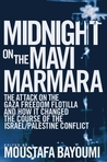 Midnight on the Mavi Marmara: The Attack on the Gaza Freedom Flotilla and How It Changed the Course of the Israel/Palestine Conflict