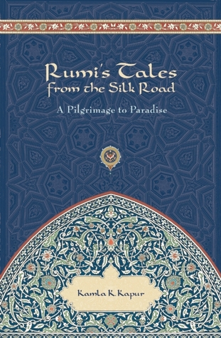 Rumi's Tales from the Silk Road: Pilgrimage to Paradise