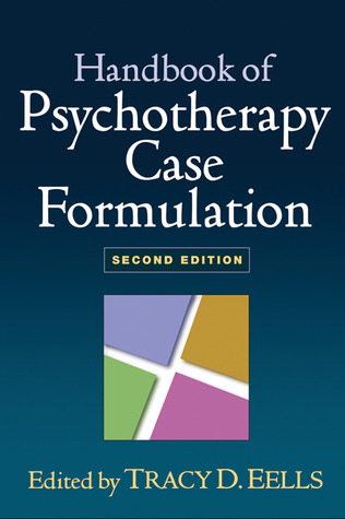 Handbook of Psychotherapy Case Formulation by Tracy D. Eells