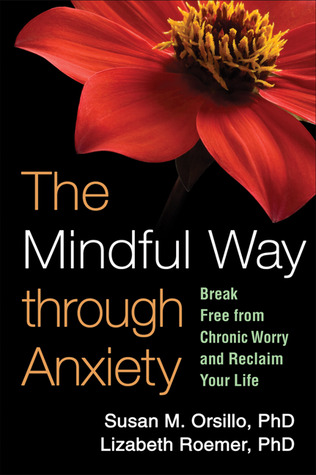 The Mindful Way Through Anxiety by Susan M. Orsillo