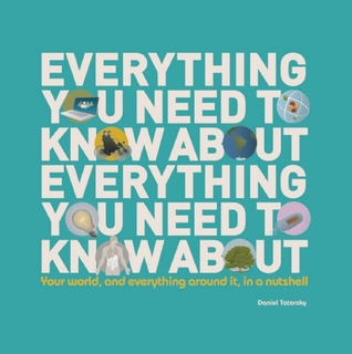Everything You Need to Know About Everything: Your world, and everything around it, in a nutshell