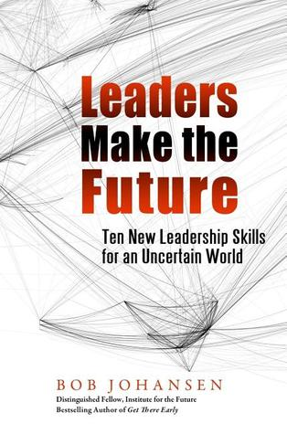 Read online Leaders Make the Future: Ten New Leadership Skills for an Uncertain World PDF