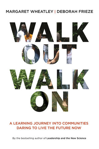 Walk Out Walk On by Margaret J. Wheatley