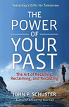 The Power of Your Past: The Art of Recalling, Recasting, and Reclaiming