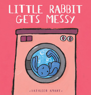 Little Rabbit Gets Messy by Kathleen Amant