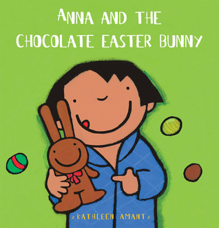Anna and the Chocolate Easter Bunny by Kathleen Amant