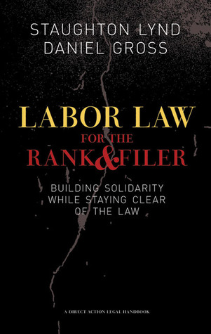 Labor Law for the Rank and Filer by Daniel Gross
