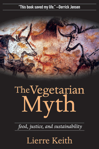 The Vegetarian Myth by Lierre Keith