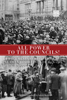 All Power to the Councils!: A Documentary History of the German Revolution of 1918�1919