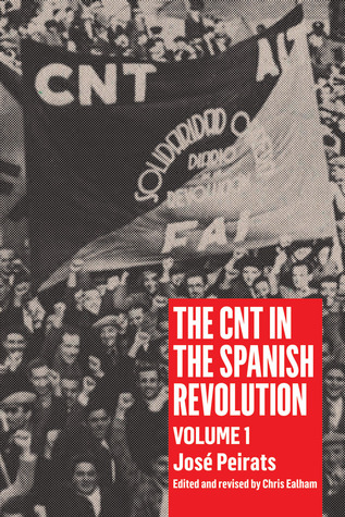 The CNT in the Spanish Revolution by José Peirats