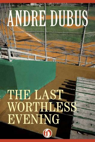 The Last Worthless Evening: Four Novellas and Two Short Stories
