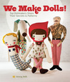 We Make Dolls!: Top Dollmakers Share Their Secrets &amp; Patterns