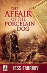 The Affair of the Porcelain Dog (The Porcelain Dog #1)