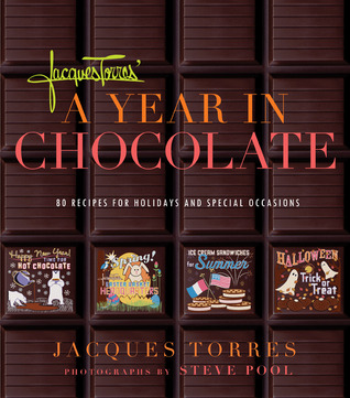 Jacques Torres' A Year in Chocolate by Jacques Torres