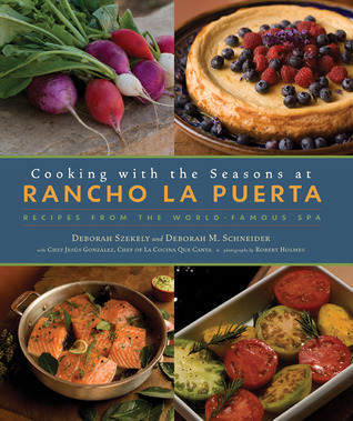 Cooking with the Seasons at Rancho La Puerta by Deborah Szekely