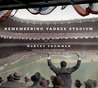 """Remembering Yankee Stadium: An Oral and Narrative History of """"The House That Ruth Built"""""""