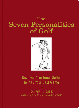 The Seven Personalities of Golf: Discover Your Inner Golfer to Play Your Best Game