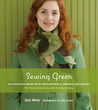 Sewing Green: Projects and Ideas for Stitching with Organic, Repurposed, and Recycled Fabrics