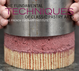 The Fundamental Techniques of Classic Pastry Arts by French Culinary Institute